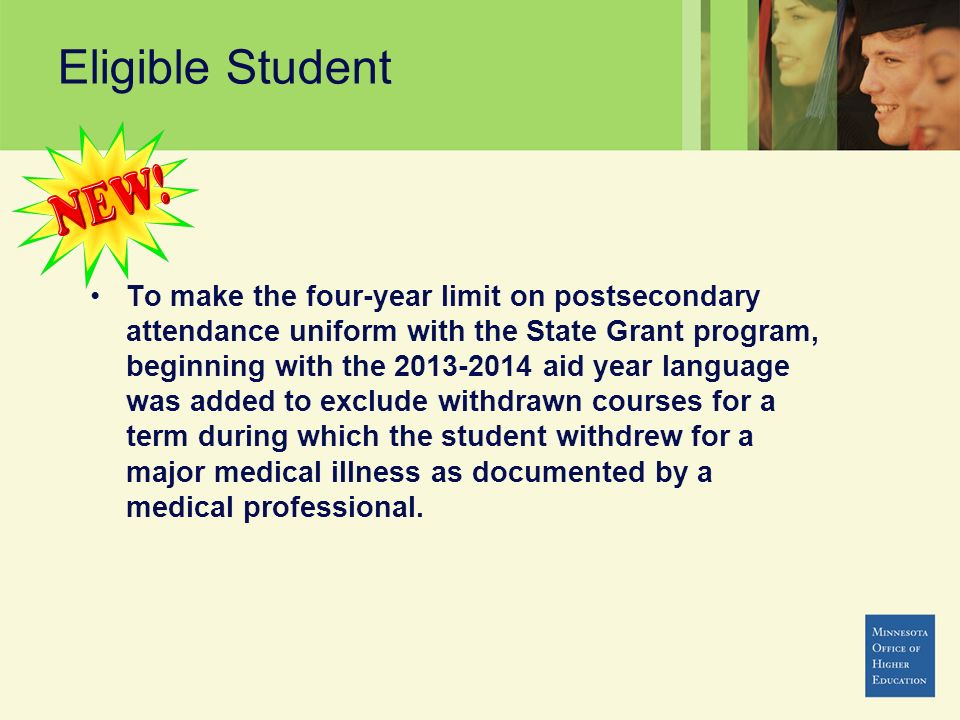 Eligible Student To make the four-year limit on postsecondary attendance uniform with the State Grant program, beginning with the 2013-2014 aid year l