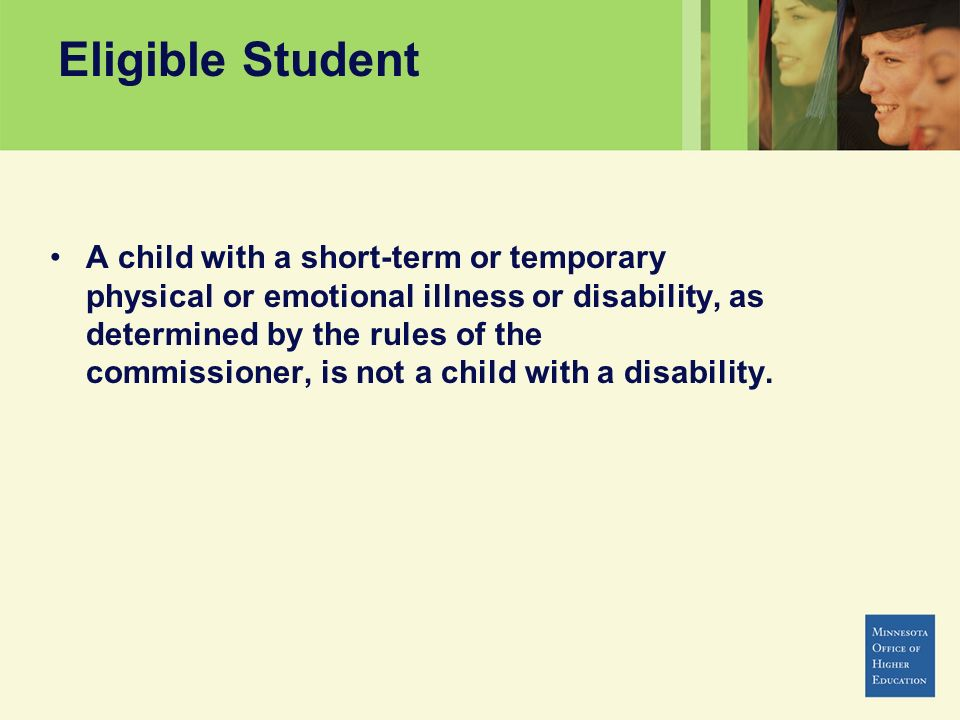 Eligible Student A child with a short-term or temporary physical or emotional illness or disability, as determined by the rules of the commissioner, i