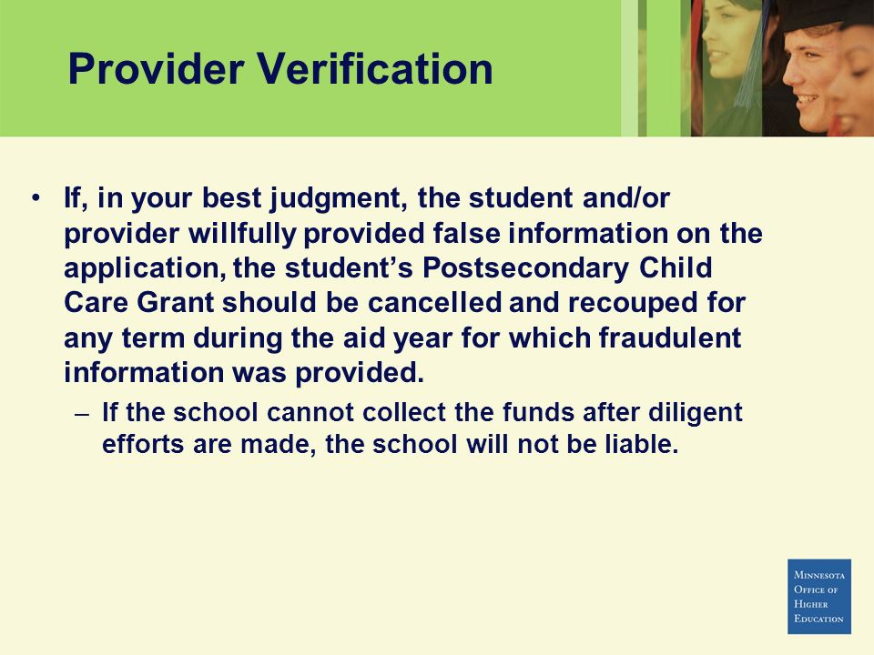 Provider Verification If, in your best judgment, the student and/or provider willfully provided false information on the application, the students Pos