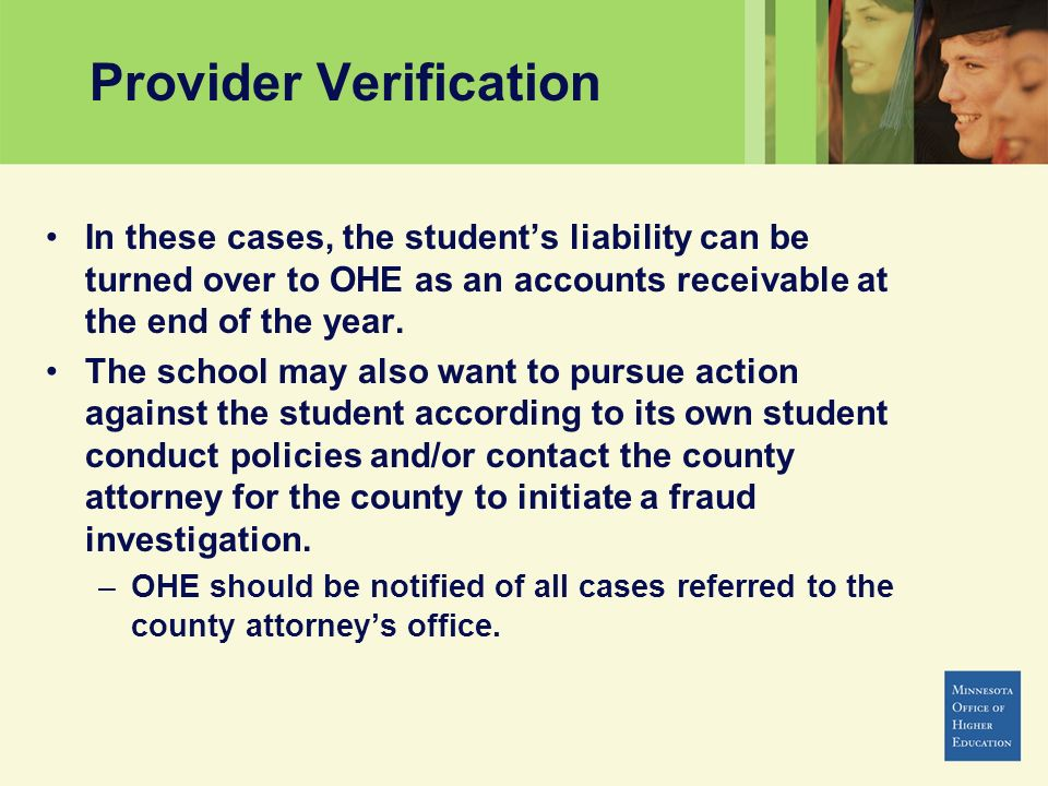 Provider Verification In these cases, the students liability can be turned over to OHE as an accounts receivable at the end of the year. The school ma
