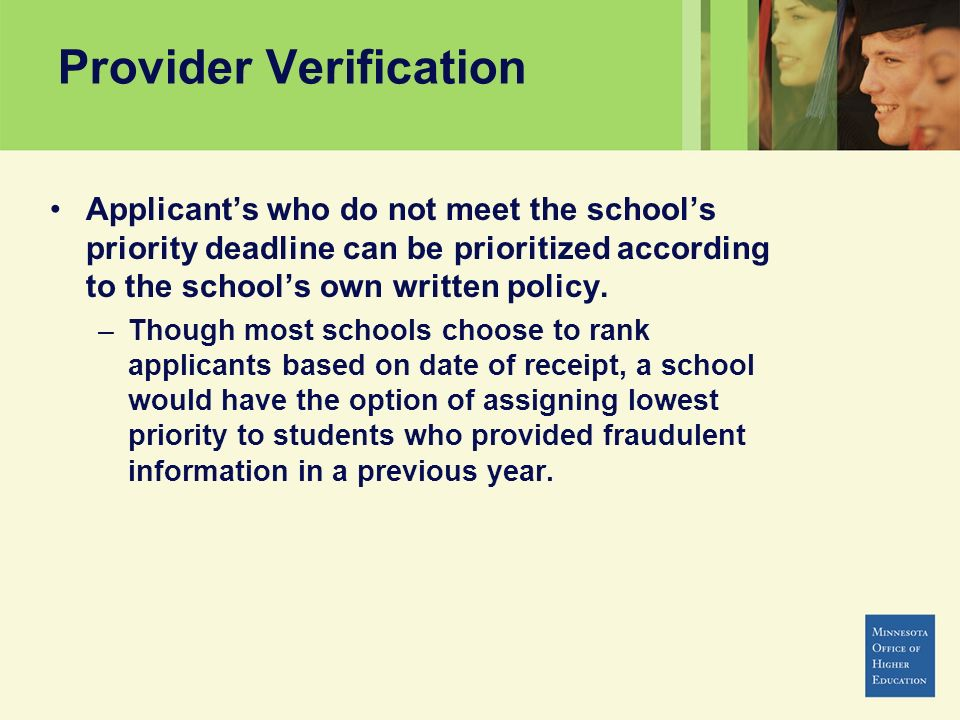 Provider Verification Applicants who do not meet the schools priority deadline can be prioritized according to the schools own written policy. –Though