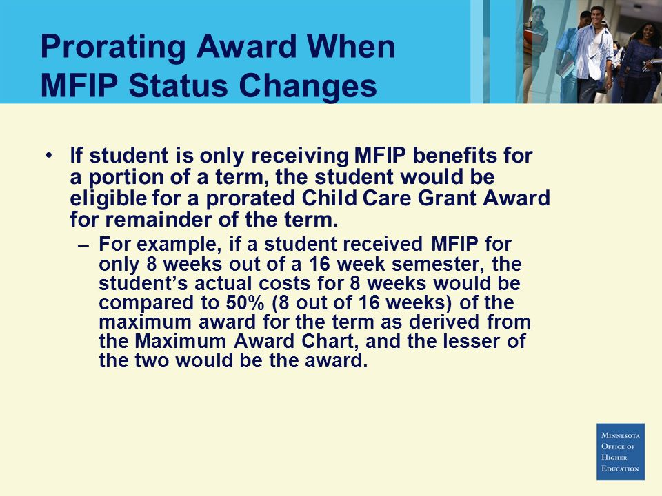 Prorating Award When MFIP Status Changes If student is only receiving MFIP benefits for a portion of a term, the student would be eligible for a prora
