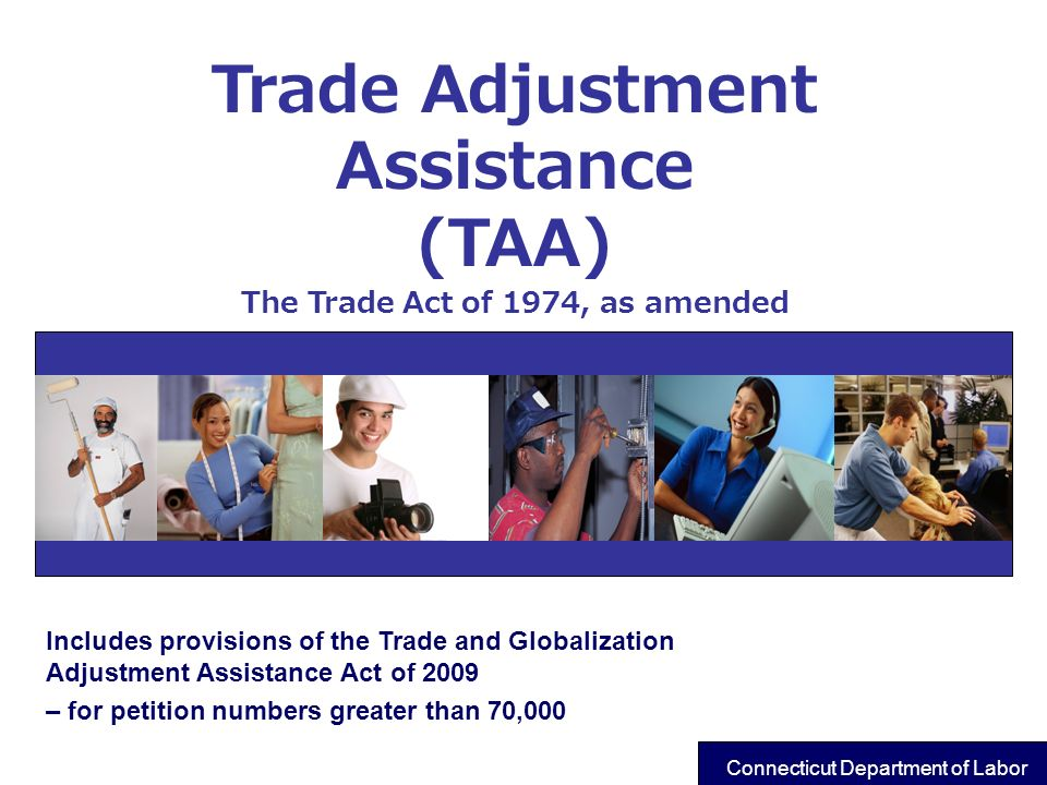 Includes provisions of the Trade and Globalization Adjustment Assistance Act of 2009 – for petition numbers greater than 70,000 Trade Adjustment Assis