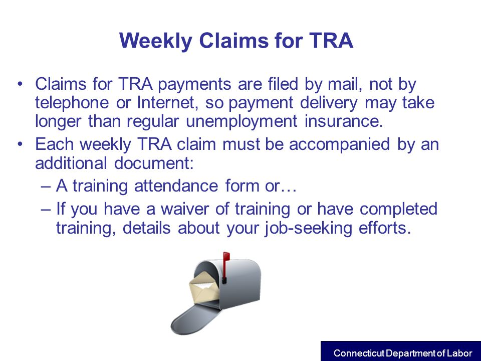 Weekly Claims for TRA Claims for TRA payments are filed by mail, not by telephone or Internet, so payment delivery may take longer than regular unempl