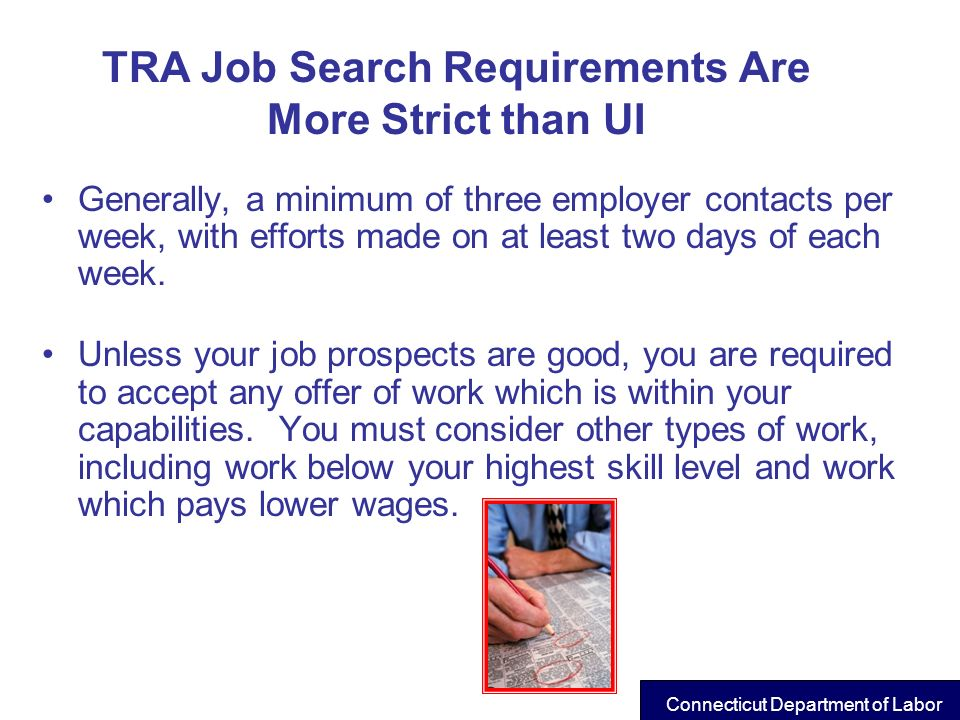TRA Job Search Requirements Are More Strict than UI Generally, a minimum of three employer contacts per week, with efforts made on at least two days o