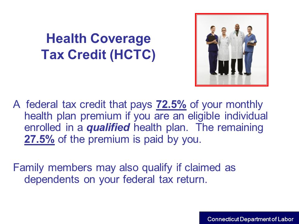Health Coverage Tax Credit (HCTC) A federal tax credit that pays 72.5% of your monthly health plan premium if you are an eligible individual enrolled