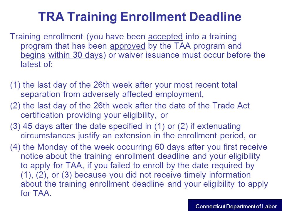 TRA Training Enrollment Deadline Training enrollment (you have been accepted into a training program that has been approved by the TAA program and beg