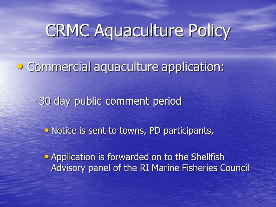 CRMC Aquaculture Policy Commercial aquaculture application: Commercial aquaculture application: –30 day public comment period Notice is sent to towns,
