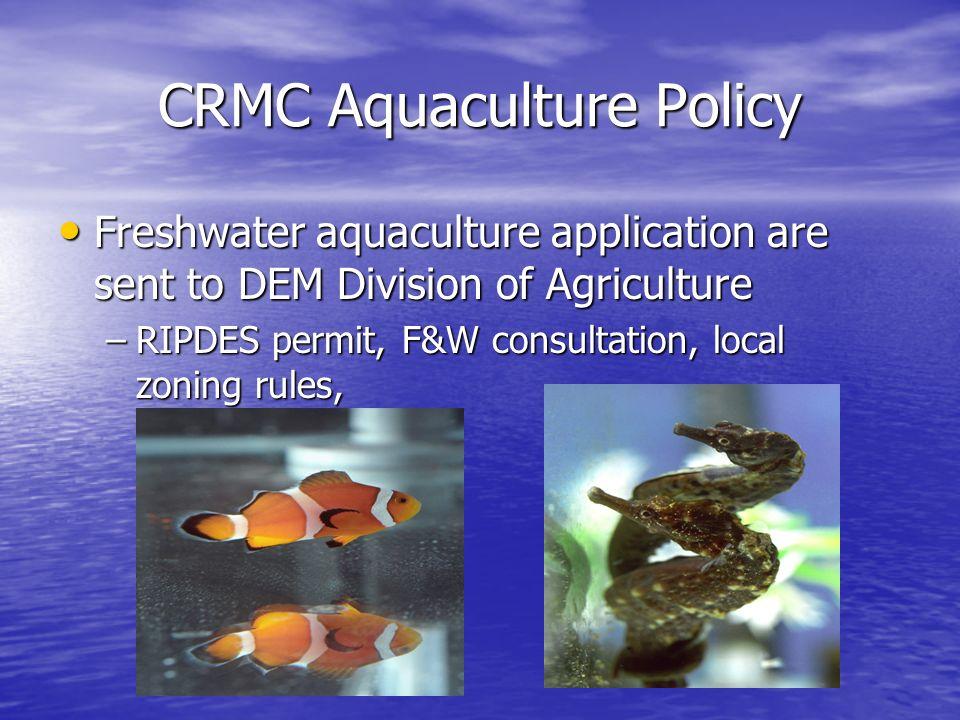 CRMC Aquaculture Policy Freshwater aquaculture application are sent to DEM Division of Agriculture Freshwater aquaculture application are sent to DEM