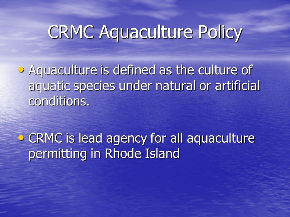 CRMC Aquaculture Policy Aquaculture is defined as the culture of aquatic species under natural or artificial conditions. Aquaculture is defined as the
