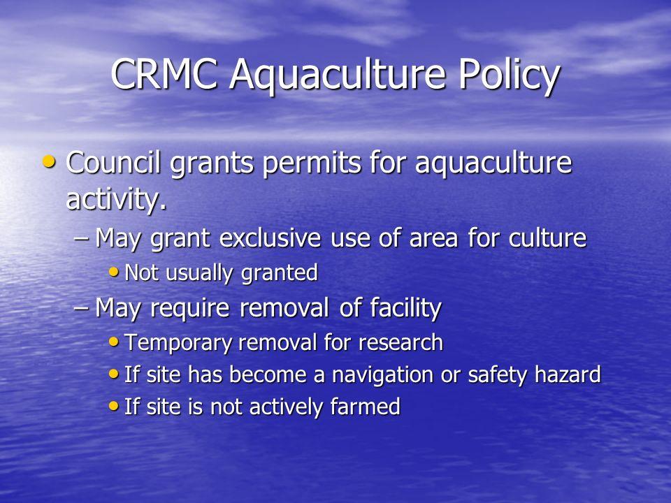 CRMC Aquaculture Policy Council grants permits for aquaculture activity. Council grants permits for aquaculture activity. –May grant exclusive use of