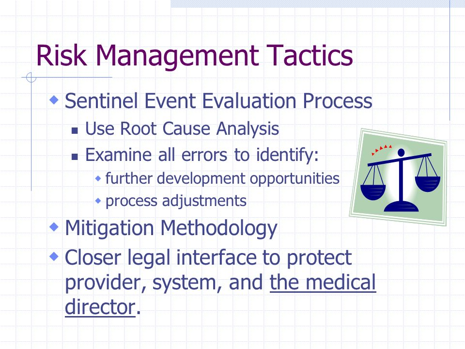 Risk Management Tactics Sentinel Event Evaluation Process Use Root Cause Analysis Examine all errors to identify: further development opportunities pr