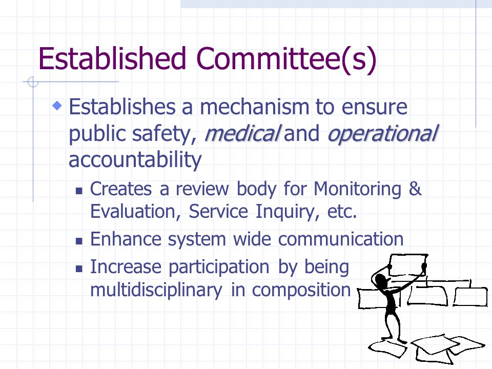 Established Committee(s) medicaloperational Establishes a mechanism to ensure public safety, medical and operational accountability Creates a review b