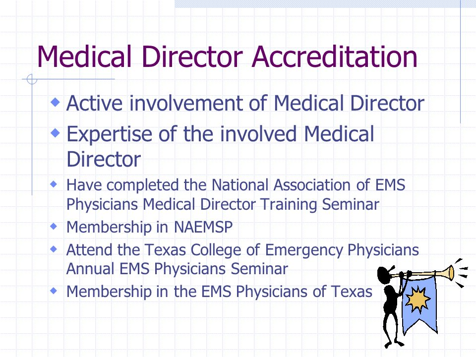 Medical Director Accreditation Active involvement of Medical Director Expertise of the involved Medical Director Have completed the National Associati