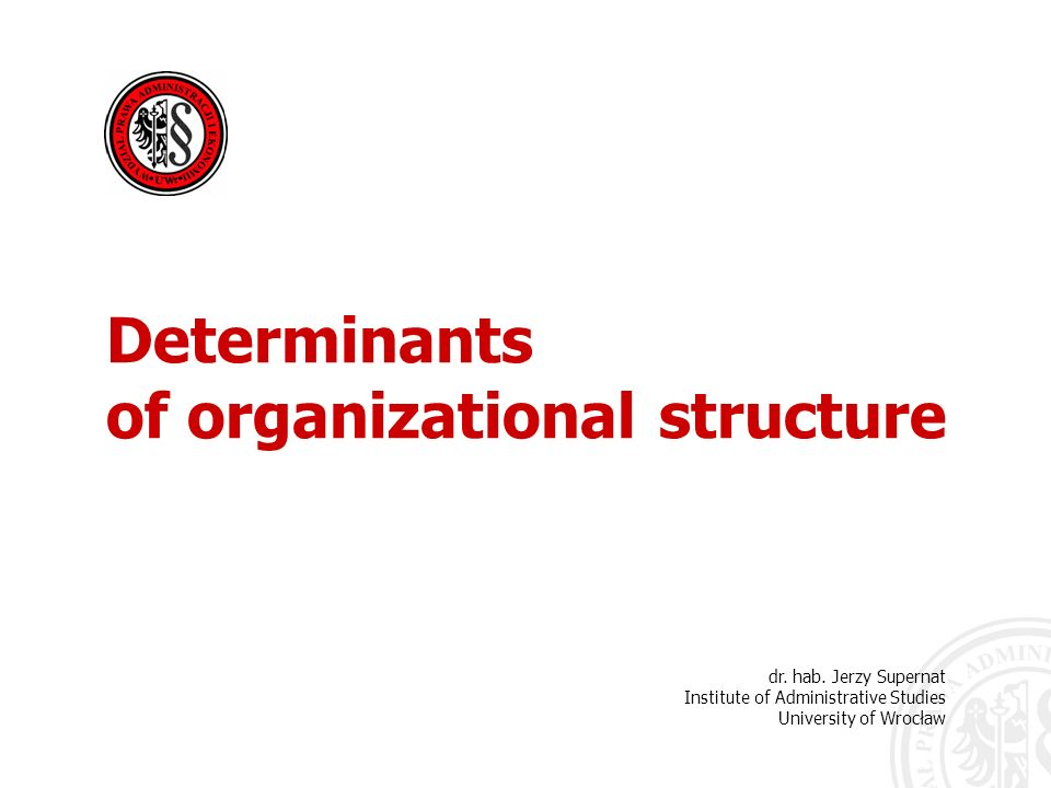 Determinants of organizational structure Environment Of primary interest is the social environment of an organiza- tion, but the physical environment (e.g.