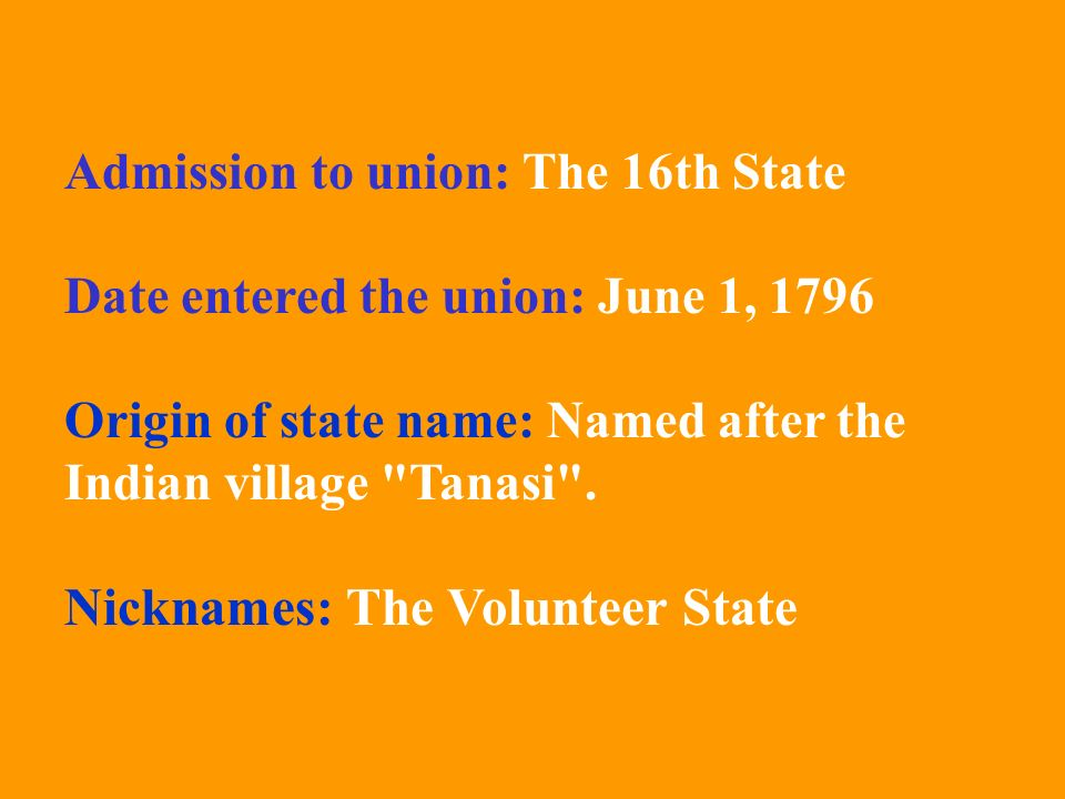 Admission to union: The 16th State Date entered the union: June 1, 1796 Origin of state name: Named after the Indian village