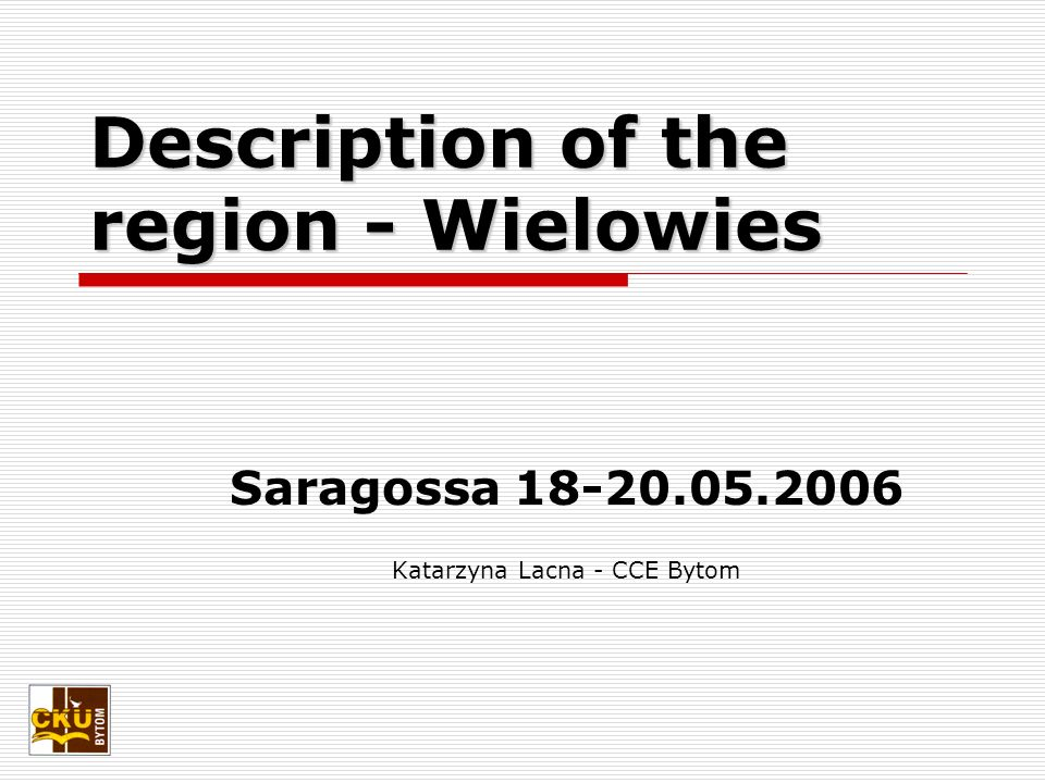 Description of the region - Wielowies Saragossa Katarzyna Lacna - CCE Bytom