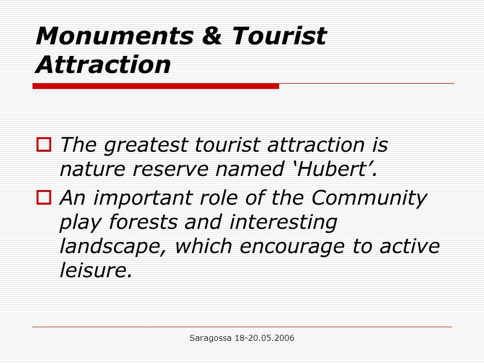 Saragossa Monuments & Tourist Attraction The greatest tourist attraction is nature reserve named Hubert.