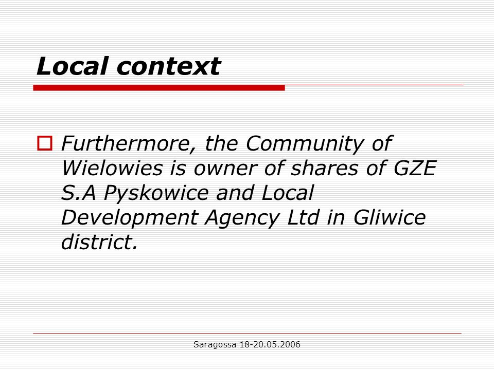 Saragossa Local context Furthermore, the Community of Wielowies is owner of shares of GZE S.A Pyskowice and Local Development Agency Ltd in Gliwice district.