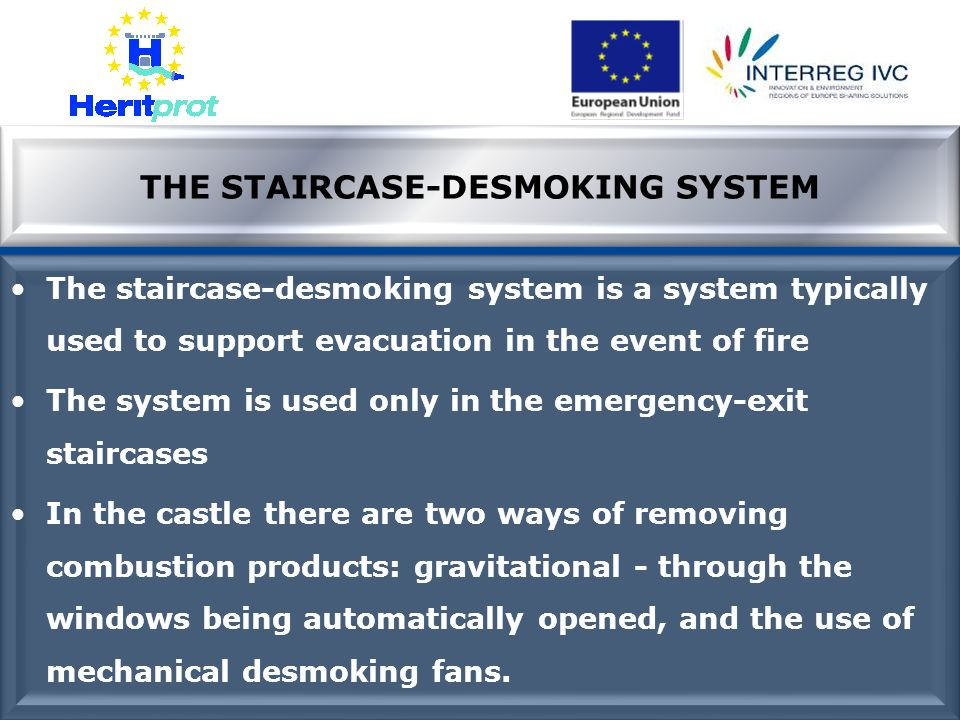 THE STAIRCASE-DESMOKING SYSTEM The staircase-desmoking system is a system typically used to support evacuation in the event of fire The system is used