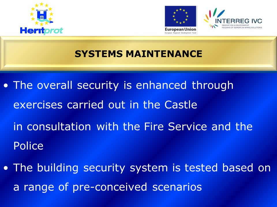 The overall security is enhanced through exercises carried out in the Castle in consultation with the Fire Service and the Police The building securit
