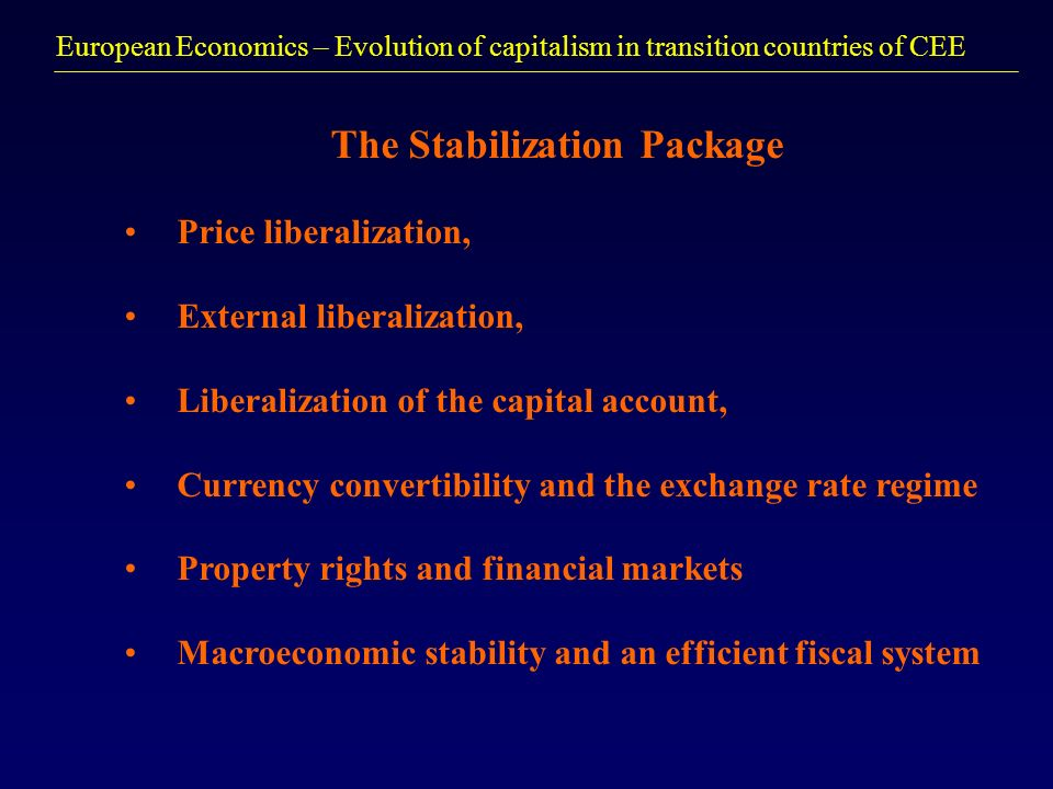 European Economics – Evolution of capitalism in transition countries of CEE The Stabilization Package Price liberalization, External liberalization, L