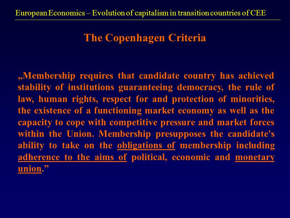 European Economics – Evolution of capitalism in transition countries of CEE The Copenhagen Criteria Membership requires that candidate country has ach