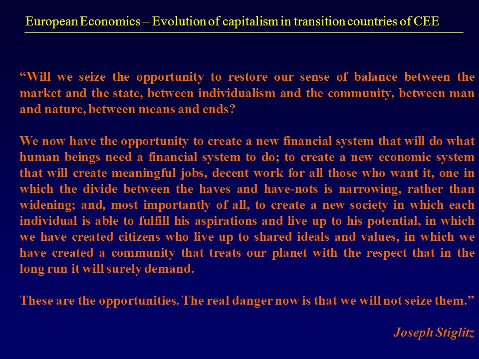 European Economics – Evolution of capitalism in transition countries of CEE Will we seize the opportunity to restore our sense of balance between the