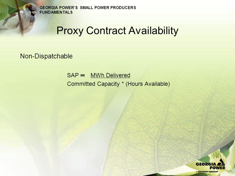 GEORGIA POWERS SMALL POWER PRODUCERS FUNDAMENTALS Non-Dispatchable SAP MWh Delivered Committed Capacity * (Hours Available) Proxy Contract Availabilit
