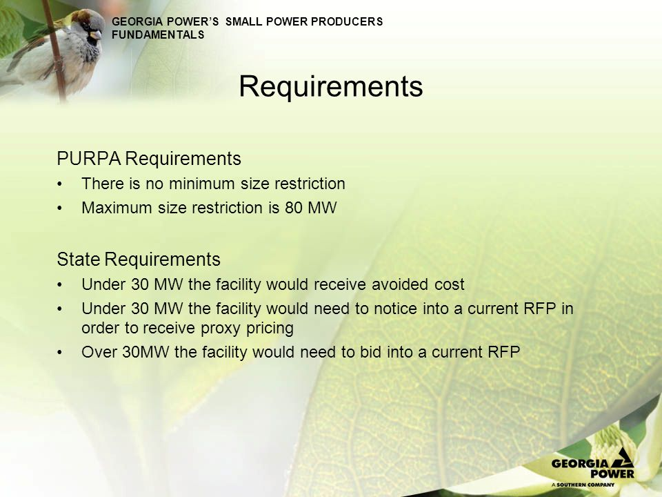 GEORGIA POWERS SMALL POWER PRODUCERS FUNDAMENTALS Requirements PURPA Requirements There is no minimum size restriction Maximum size restriction is 80