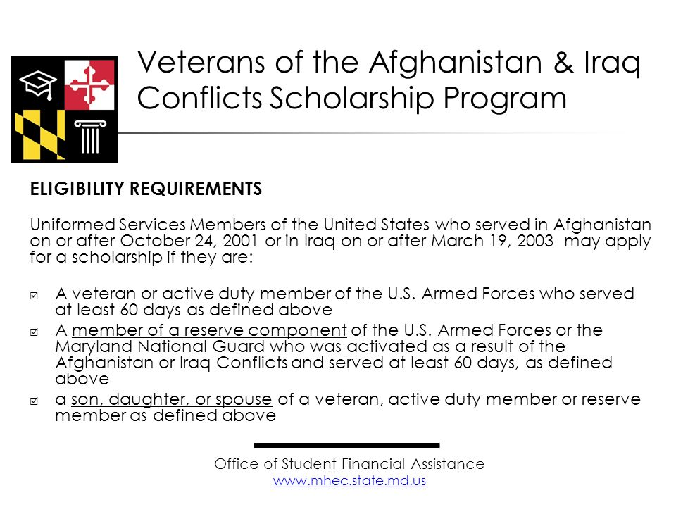 ELIGIBILITY REQUIREMENTS Uniformed Services Members of the United States who served in Afghanistan on or after October 24, 2001 or in Iraq on or after