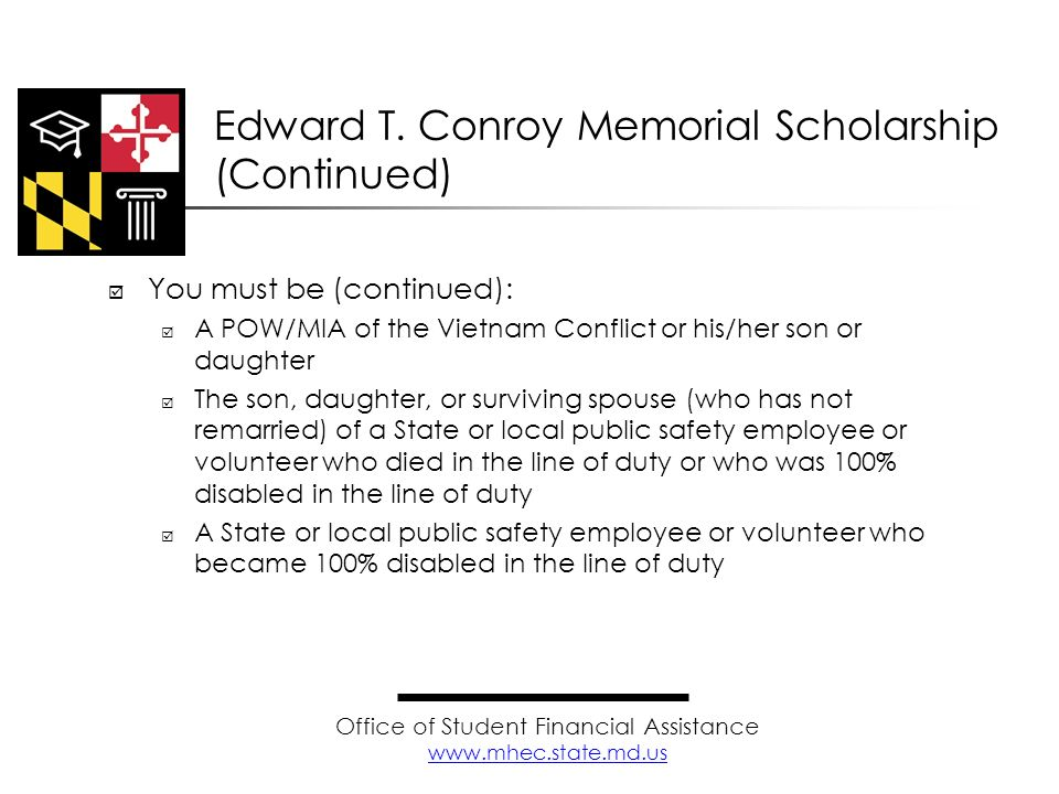 Edward T. Conroy Memorial Scholarship (Continued) You must be (continued): A POW/MIA of the Vietnam Conflict or his/her son or daughter The son, daugh
