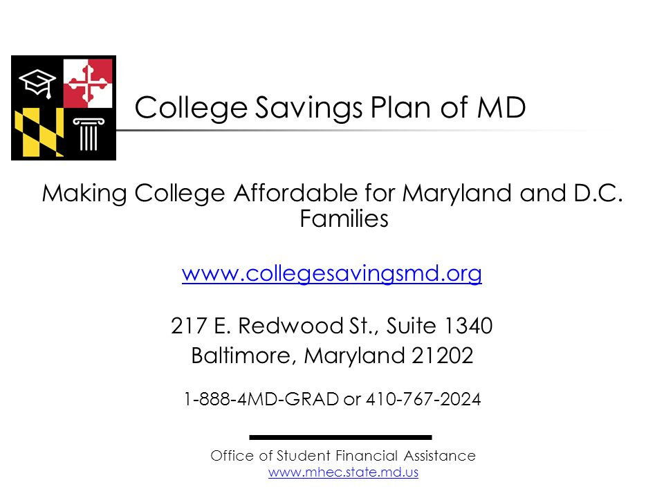 Making College Affordable for Maryland and D.C. Families www.collegesavingsmd.org 217 E. Redwood St., Suite 1340 Baltimore, Maryland 21202 1-888-4MD-G