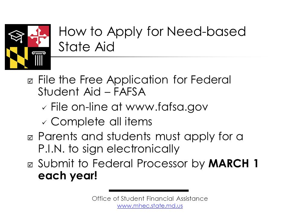 File the Free Application for Federal Student Aid – FAFSA File on-line at www.fafsa.gov Complete all items Parents and students must apply for a P.I.N