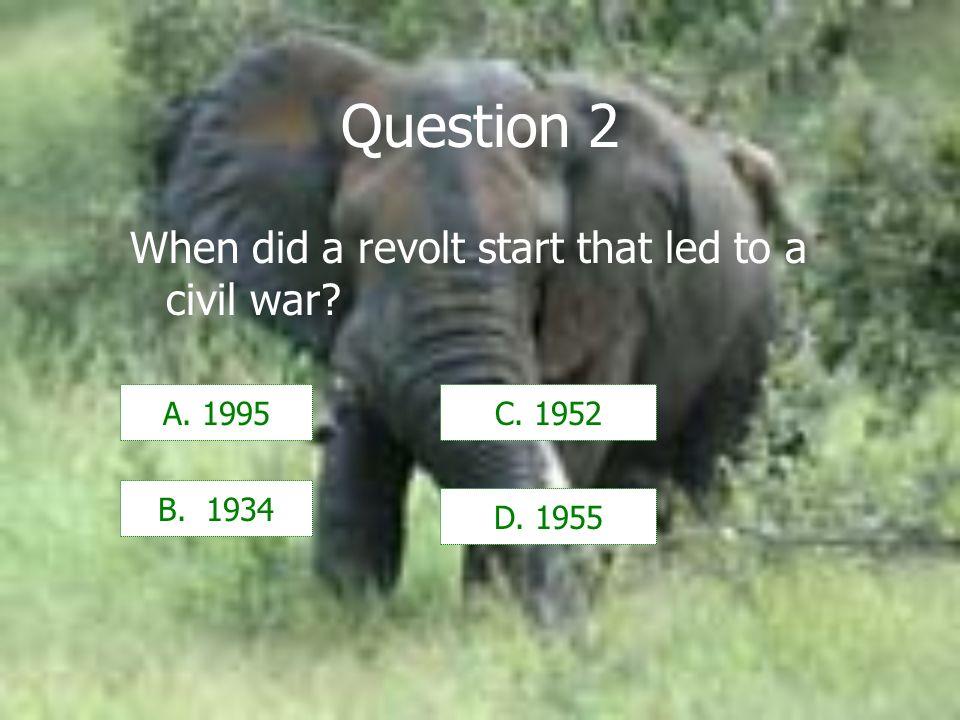 Question 2 When did a revolt start that led to a civil war A. 1995 B. 1934 C. 1952 D. 1955