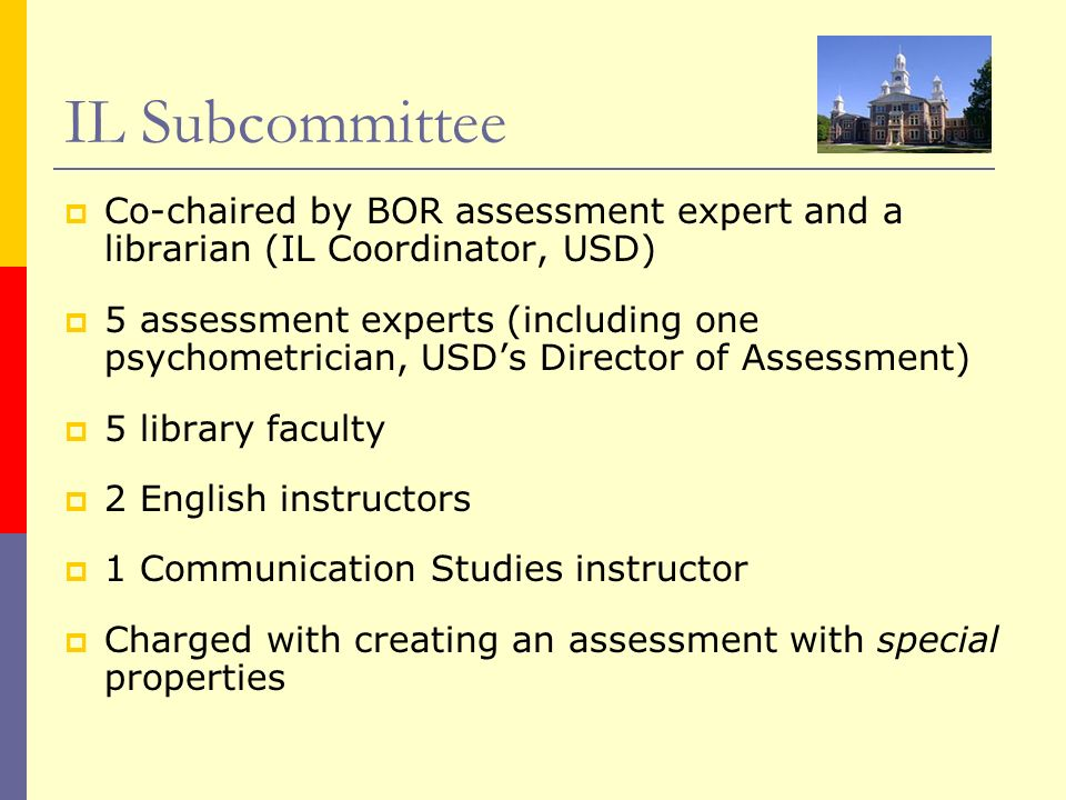 IL Subcommittee Co-chaired by BOR assessment expert and a librarian (IL Coordinator, USD) 5 assessment experts (including one psychometrician, USDs Di