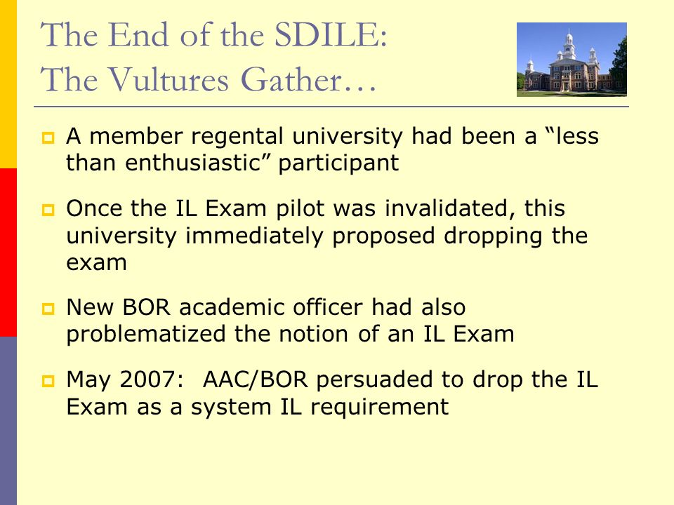 The End of the SDILE: The Vultures Gather… A member regental university had been a less than enthusiastic participant Once the IL Exam pilot was inval