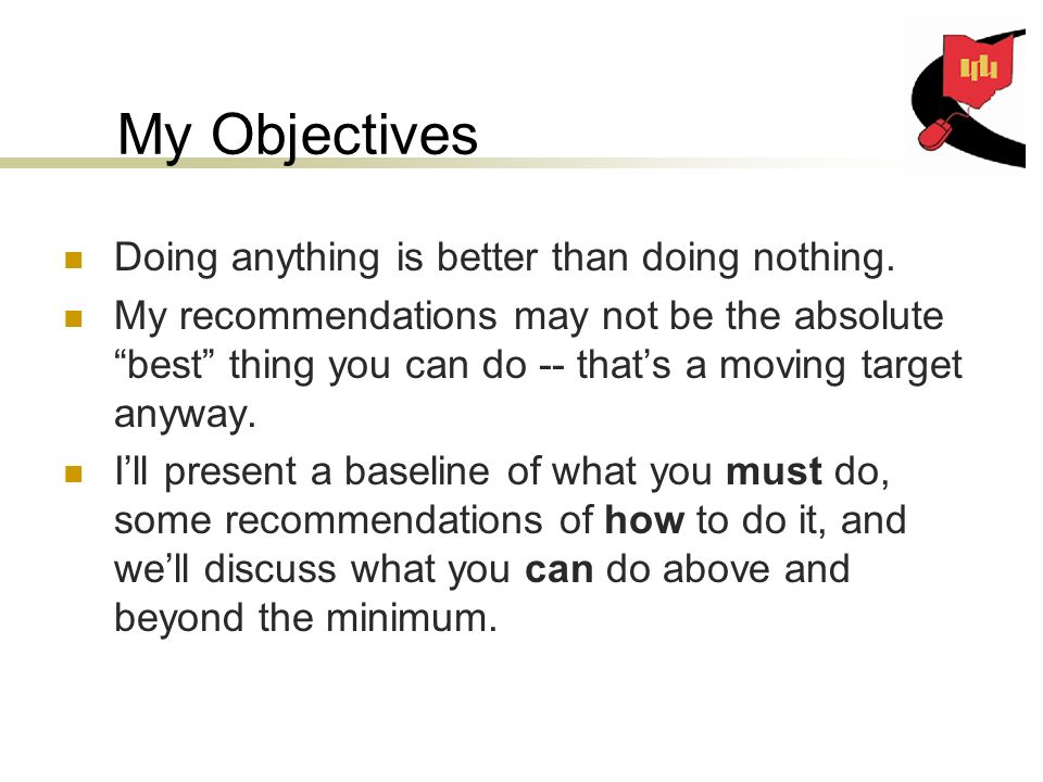 My Objectives Doing anything is better than doing nothing.