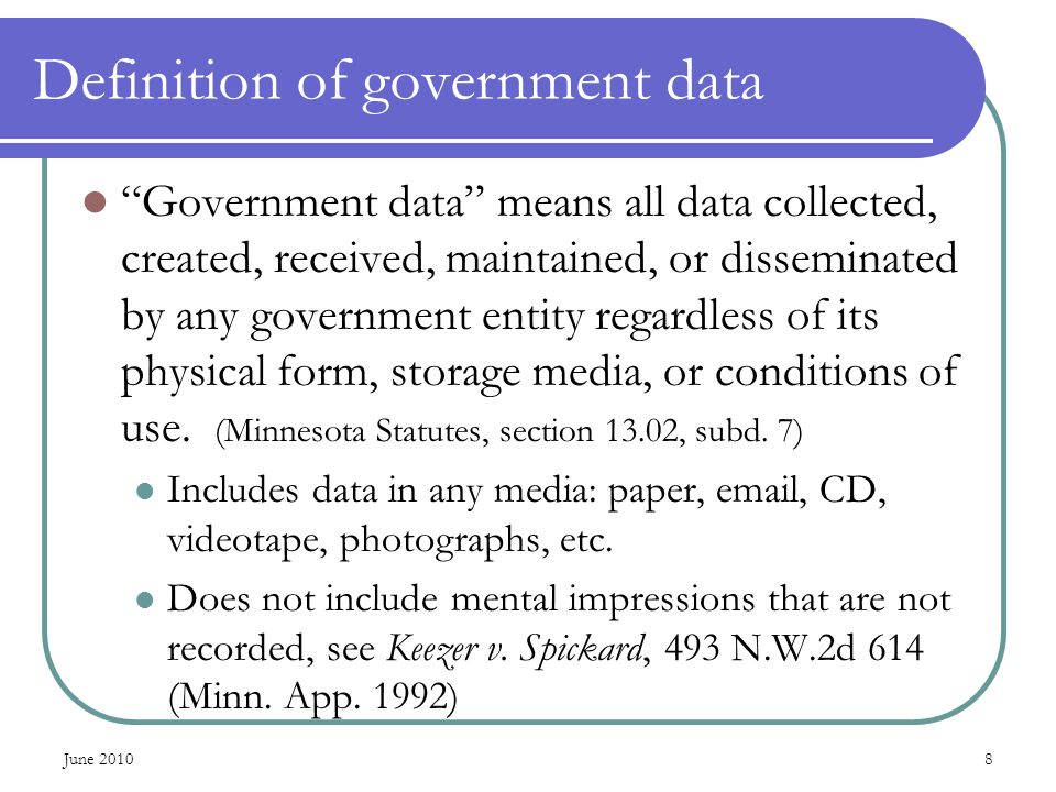 8 Definition of government data Government data means all data collected, created, received, maintained, or disseminated by any government entity rega