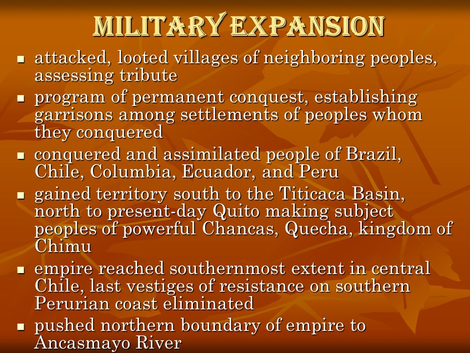 Military Expansion attacked, looted villages of neighboring peoples, assessing tribute attacked, looted villages of neighboring peoples, assessing tri