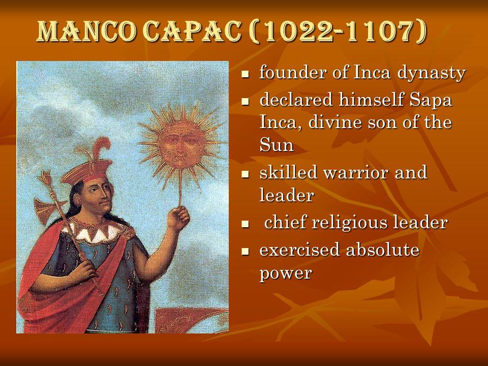 Manco Capac (1022-1107) founder of Inca dynasty founder of Inca dynasty declared himself Sapa Inca, divine son of the Sun declared himself Sapa Inca,