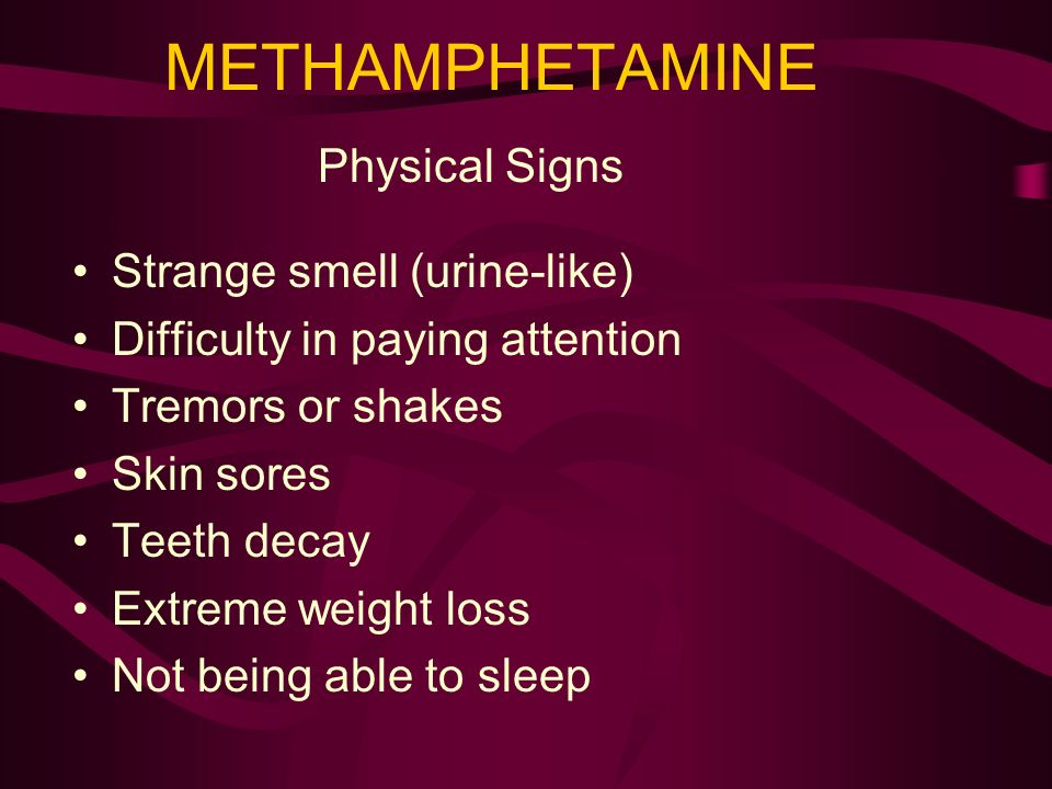 METHAMPHETAMINE Insomnia/ Long periods without sleeping or eating Extreme hyperactivity Change in attitude or personality Changes in friends or hiding
