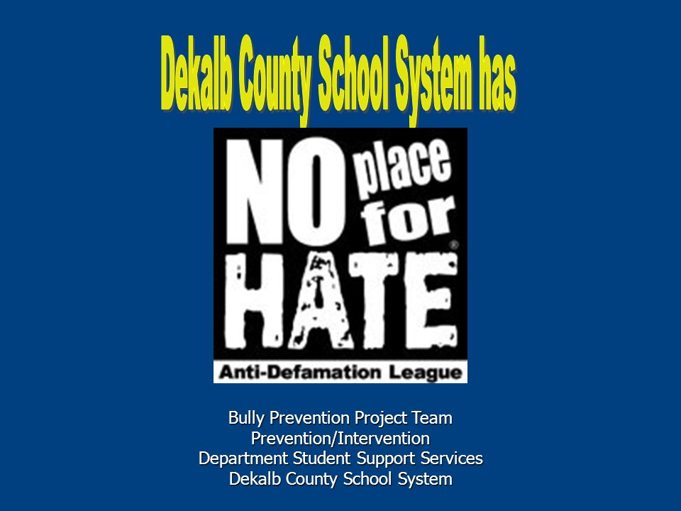 Bully Prevention Project Team Prevention/Intervention Department Student Support Services Dekalb County School System