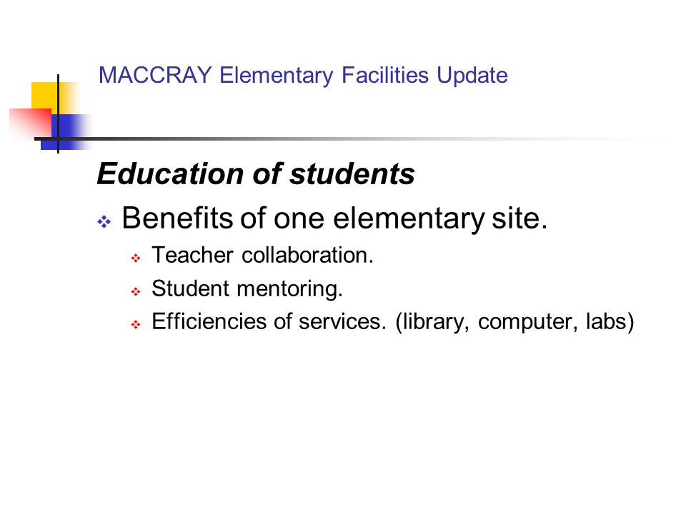 MACCRAY Elementary Facilities Update Education of students Benefits of one elementary site.