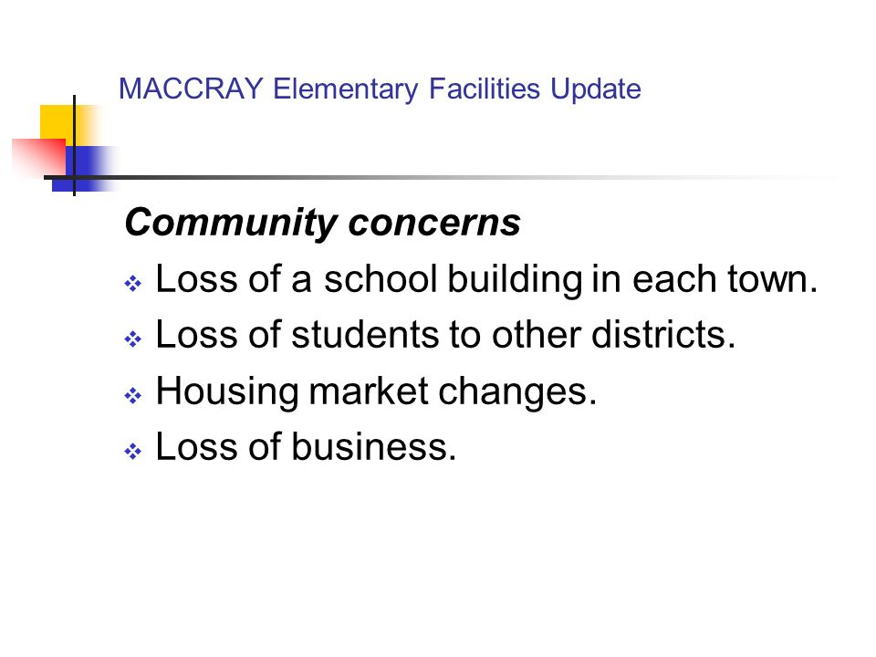 MACCRAY Elementary Facilities Update Community concerns Loss of a school building in each town.