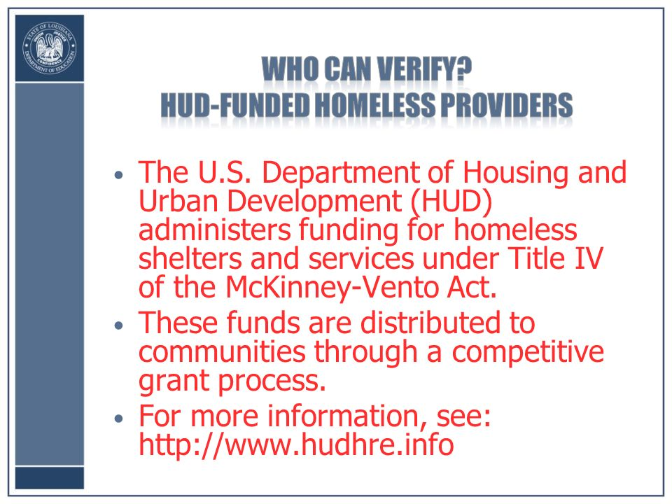 The U.S. Department of Housing and Urban Development (HUD) administers funding for homeless shelters and services under Title IV of the McKinney-Vento