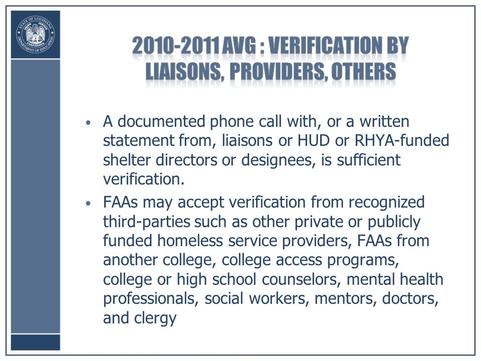 A documented phone call with, or a written statement from, liaisons or HUD or RHYA-funded shelter directors or designees, is sufficient verification.