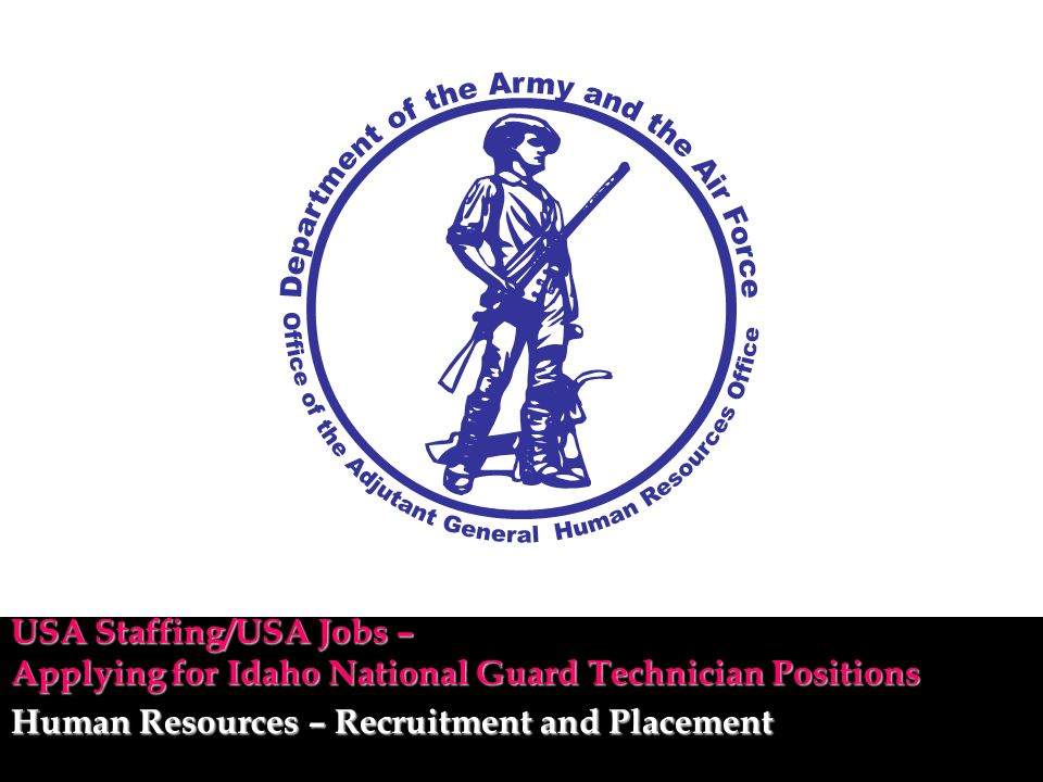 Human Resources – Recruitment and Placement USA Staffing/USA Jobs – Applying for Idaho National Guard Technician Positions