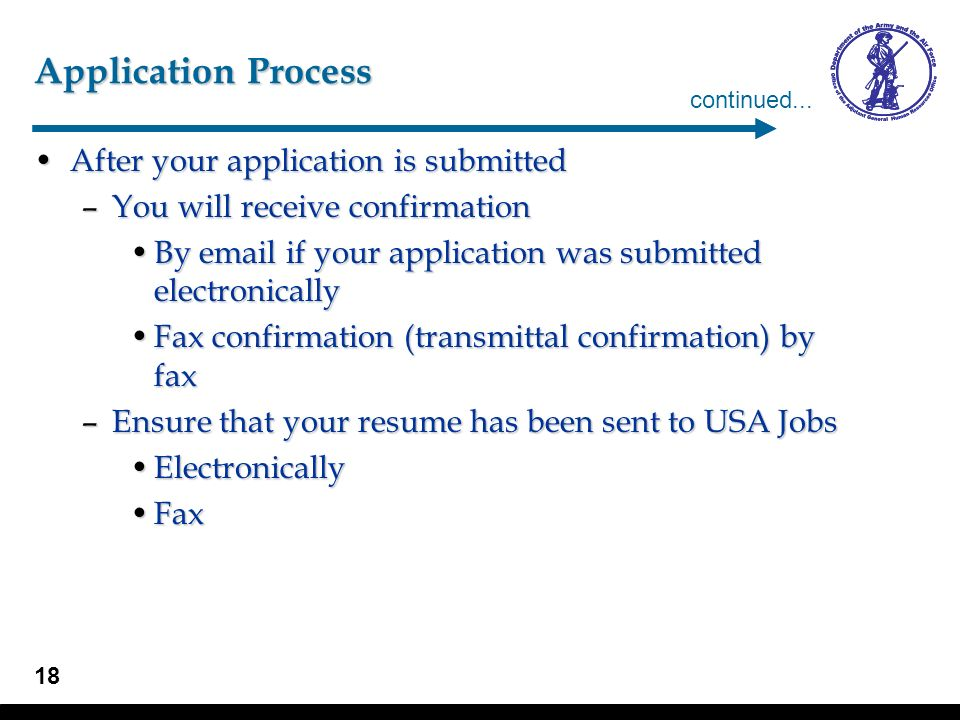 18 Application Process After your application is submittedAfter your application is submitted –You will receive confirmation By email if your applicat