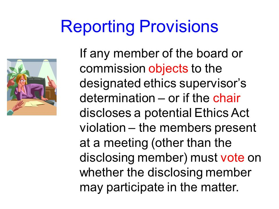 Like the disclosure itself, the designated ethics supervisors determination is also disclosed at a meeting on the public record. Reporting Provisions
